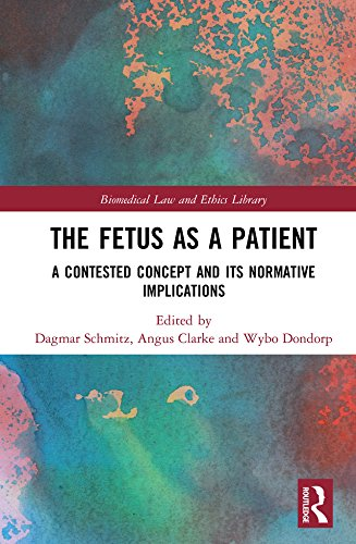 Contested Medicine - The Fetus as a Patient: A Contested Concept and its Normative Implications (Biomedical Law and Ethics Library)