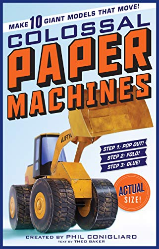 - Colossal Paper Machines: Make 10 Giant Models That Move!