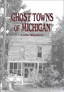 Michigan Ghost Towns: Of the Upper Peninsula (Michigan Ghost Towns ...