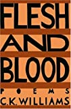 Flesh and Blood, C. K. Williams, 0374520909