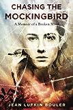Chasing the Mockingbird: A Memoir of a Broken Mind by  Jean Lufkin Bouler in stock, buy online here