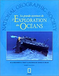 La grande aventure de l'Exploration des Océans : De la découverte du Titanic à la recherche des vestiges du déluge