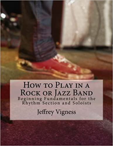 Book How to Play in a Rock or Jazz Band: Beginning Fundamentals for the Rhythm Section and Soloists by Jeffrey Vigness (2013-01-30)