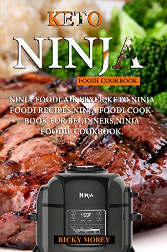 Keto Ninja Foodi Cookbook: 125 Awesome Recipes to Loss Weight and Stay Healthy by RICKY MOREY, Tanner  Odom
