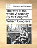 The Way of the World a Comedy by Mr Congreve, William Congreve, 1170567975
