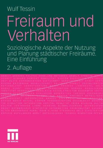 Freiraum und Verhalten: Soziologische Aspekte der Nutzung und Planung städtischer Freiräume. Eine Einführung (German Edition)