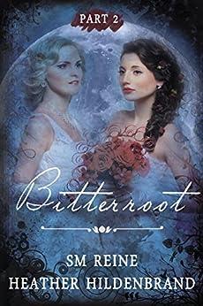 Bitterroot: Part 2 by [Hildenbrand, Heather, Reine, SM]