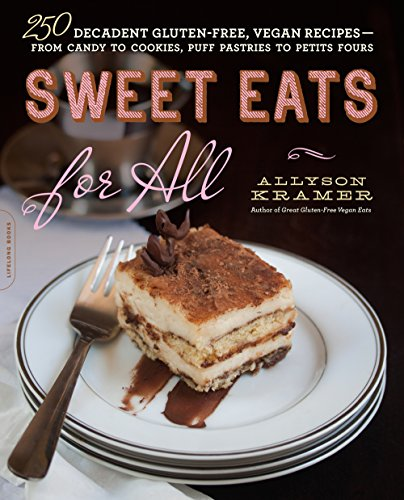 Sweet Eats for All: 250 Decadent Gluten-Free, Vegan Recipes--from Candy to Cookies, Puff Pastries to Petits Fours (Sweet Eat)