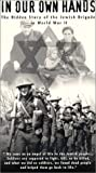 In Our Own Hands: The Hidden Story of the Jewish Brigade in World War II [VHS]