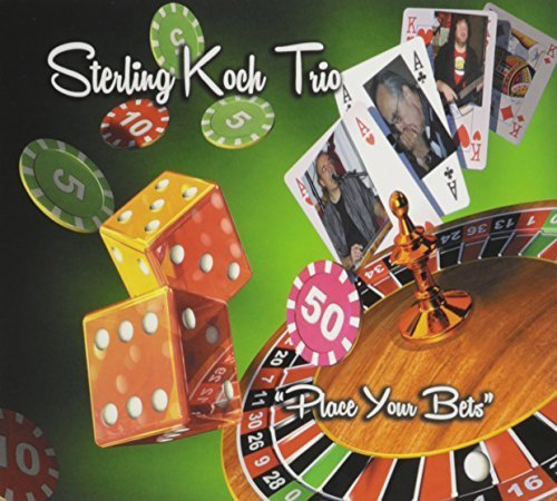 Sterling Koch Trio: Place Your Bets by Sterling Koch (2013-05-04) ()