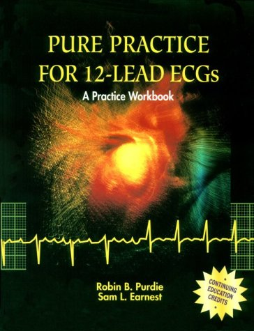 Pure Practice For 12-Lead ECGs: A Practice Workbook (The Ecg In Practice)