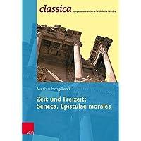 Zeit Und Freizeit: Seneca, Epistulae Morales (Classica, Band 13)
