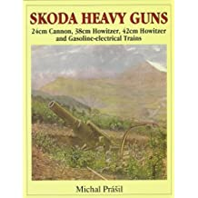 Skoda Heavy Guns: 24cm Cannon, 38cm Howitzer, 42cm Howitzer and Others (Schiffer Military/Aviation History)
