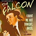 The Falcon: Count Me out Tonight, Angel Radio/TV Program by Jerome Epstein, Eugene Wang Narrated by Les Damon, Jackson Beck, Ed Herlihy