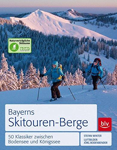 Bayerns Skitouren-Berge: 50 Klassiker zwischen Bodensee und Königssee