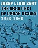 img - for Josep Llu s Sert: The Architect of Urban Design, 1953-1969 (Harvard University Graduate School of Design) book / textbook / text book