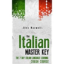 Italian: The Italian Master Key! The 7 Day Italian Language Learning Crash Course (Learn Italian - Italian Language - Spanish - German)