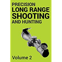 Precision Long Range Shooting And Hunting: The Ultimate Guide - Volume Two
