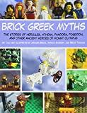 Brick Greek Myths: The Stories of Heracles, Athena, Pandora, Poseidon, and Other Ancient Heroes of Mount Olympus
