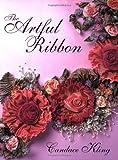The Artful Ribbon: Beauties in Bloom