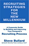Recruiting Strategies for the New Millennium, Steve Bullard, 0595263623