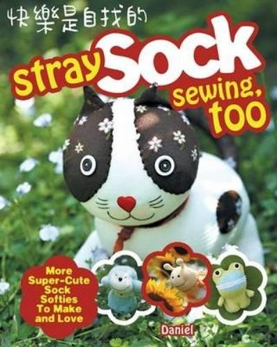 Stray Sock Sewing, Too: More Super-Cute Sock Softies to Make and Love (Sock Animal Patterns)