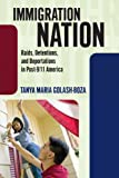 Immigration Nation: Raids, Detentions, and Deportations in Post-9/11 America, Tanya Maria Golash-Boza, 1594518386