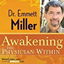 Awakening the Physician Within Speech by Emmett Miller Narrated by Emmett Miller