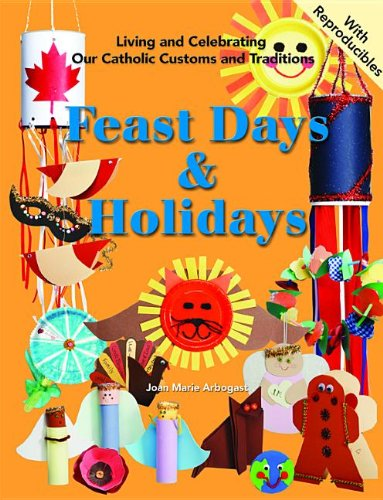 Feast Days and Holidays: Living and Celebrating Our Catholic Traditions (Living and Celebrating Our Catholic Customs and Traditions)