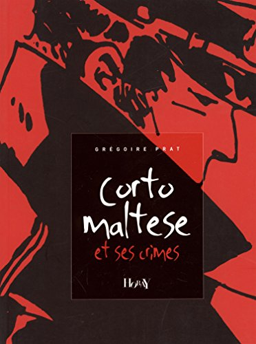 Corto Maltèse et ses crimes (Fictions essais Horay) (French Edition) GREGOIRE PRAT