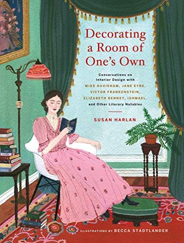 Decorating a Room of One#039s Own: Conversations on Interior Design with Miss Havisham Jane Eyre Victor Frankenstein Elizabeth Bennet Ishmael and Other Literary Notables
