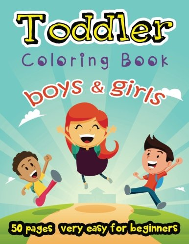 Boy and Girls Toddler Coloring Book 50 Pages very easy for beginners: Large Print Coloring Book for Kids Ages 2-4 -
