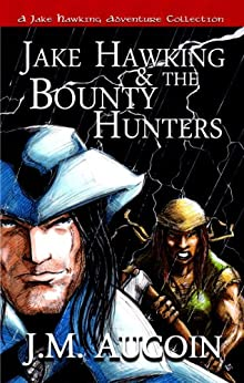 Jake Hawking & the Bounty Hunters (A Jake Hawking Adventure Collection Book 1) by [Aucoin, J.M.]