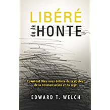 Libéré de la honte (French Edition)