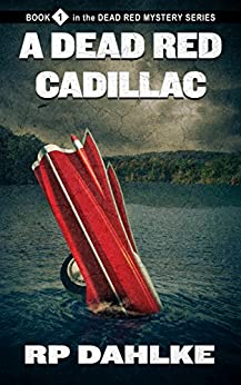 A Dead Red Cadillac (The Dead Red Mystery Series, Book 1) by [Dahlke, RP]