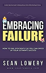 Embracing Failure: How to Fail Efficiently and Quickly So You Can Speed Up Ultimate Success