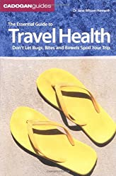 Essential Guide to Travel Health: Don't Let Bugs, Bites and Bowels Spoil Your Trip (Cadogan Guides)