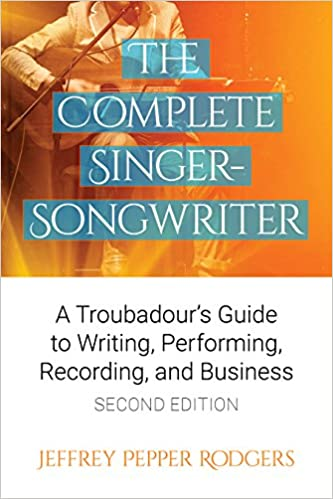 The Complete Singer-Songwriter: A Troubadour's Guide to