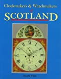 Clockmakers & Watchmakers of Scotland, Donald Whyte, 0954052587