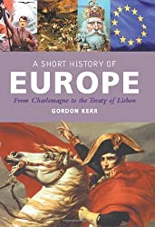 A Short History of Europe: From Charlemagne to the Treaty of Lisbon (Pocket Essential series) by Kerr, Gordon [2010]