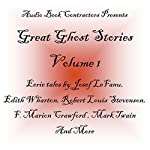 Great Ghost Stories - Volume 1 | F. Marion Crawford,Edith Wharton,Robert Louis Stevenson,Joseph Le Fanu,Fitzjames O'Brien,Mark Twain