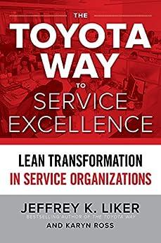The Toyota Way to Service Excellence: Lean Transformation in Service Organizations by [Liker, Jeffrey K., Ross, Karyn]