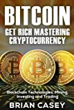 img - for Bitcoin: Get Rich Mastering Cryptocurrency, Blockchain Technologies, Mining, Investing and Trading (Cryptocurrency for Beginners) book / textbook / text book