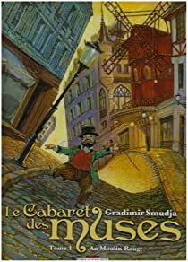 Le cabaret des muses, tome 1 : Au Moulin-Rouge  par Smudja