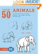 #10: Draw 50 Animals: The Step-by-Step Way to Draw Elephants, Tigers, Dogs, Fish, Birds, and Many More...