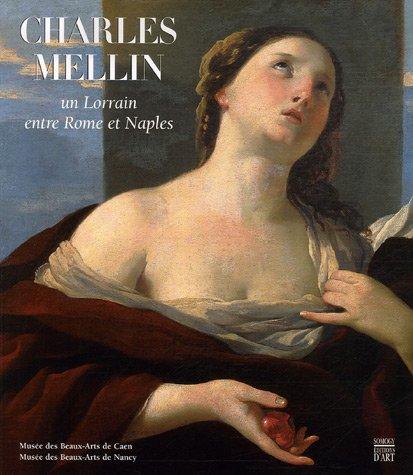 Charles Mellin, un Lorrain entre Rome et Naples : Musée des Beaux-Arts de Caen 21 septembre-31 décembre 2007 ebook