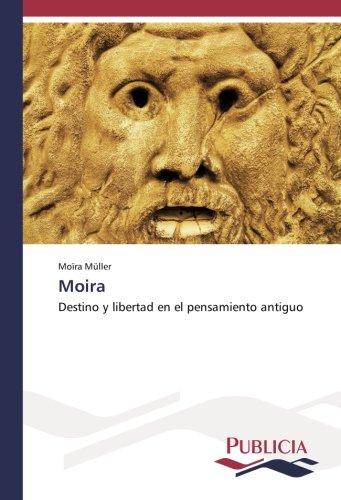 moira-destino-y-libertad-en-el-pensamiento-antiguo-spanish-edition