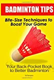 Badminton Tips: Bite-Size Techniques to Boost Your Game, Ed Tennyson, 1466233842