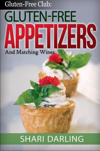 Gluten-Free Club: Gluten-Free Appetizers and Matching Wines: Simple and Gourmet Appetizers With Everyday Wine by CreateSpace Independent Publishing Platform