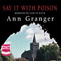 Say It With Poison Audiobook by Ann Granger Narrated by Judith Boyd